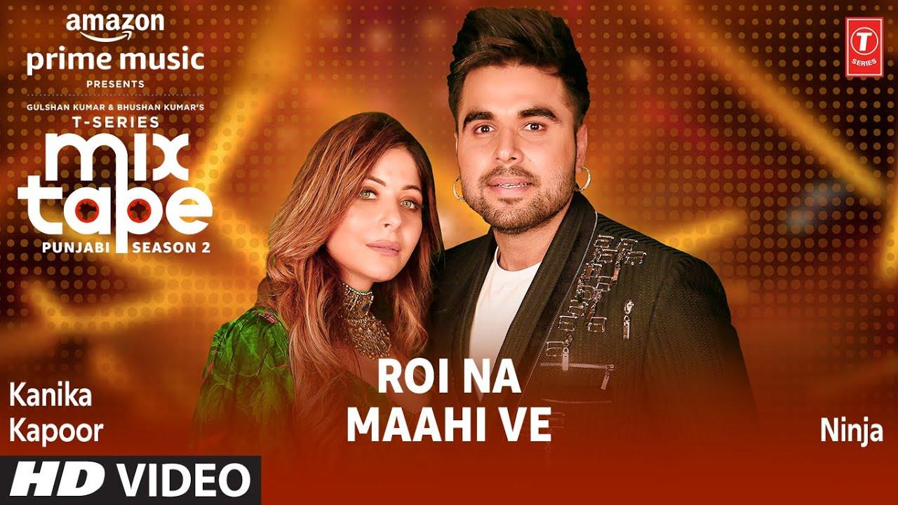Roi Na/ Maahi Ve Ep 5 ★ Kanika Kapoor & Ninja   T-Series ...