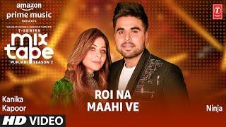 Roi Na/ Maahi Ve Ep 5 ★ Kanika Kapoor & Ninja | T-Series Mixtape Punjabi Season 2 | Radhika & Vinay