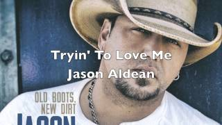 Tryin To Love Me - Jason Aldean (Old Boots, New Dirt) HQ