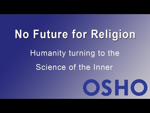 OSHO: There Is No Future for Religion