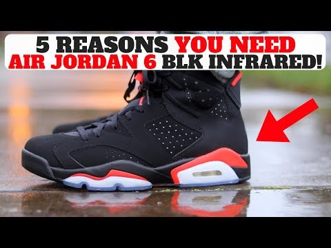 5 Reason You NEED The AIR JORDAN VI BLACK INFRARED!! OG 2019