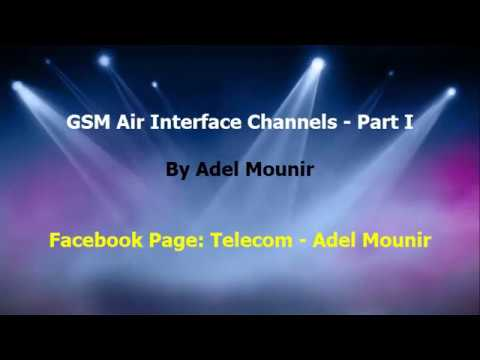 GSM Air Interface Channels - Part 1 - Adel Mounir