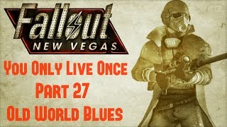 Fallout New Vegas: You Only Live Once - Part 27 - Old World Blues