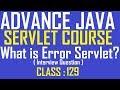 129 What is Error Servlet   Adv java servlet programming tutorial   advance java servlet