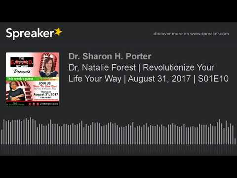 Dr, Natalie Forest | Revolutionize Your Life Your Way | August 31, 2017 | S01E10