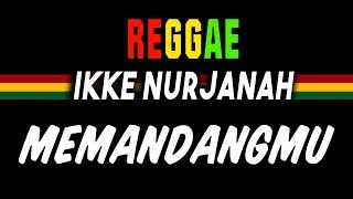 Gambar cover Reggae ska Memandangmu - Ikke Nurjanah | SEMBARANIA