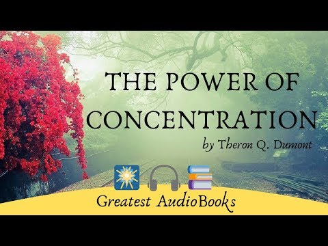 THE POWER OF CONCENTRATION - FULL AudioBook by Theron Q. Dum