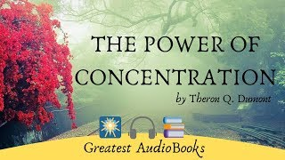 THE POWER OF CONCENTRATION - FULL AudioBook by Theron Q. Dumont - Self Help & Inspirational(The Power of Concentration - FULL Audio Book by Theron Q. Dumont - Self Help & Inspirational - This book contains a series of twenty lessons which were ..., 2012-12-04T01:44:56.000Z)