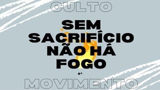 Movimento | Sem Sacrifício Não Há Fogo | Rev. Carlos Henrique