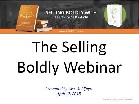 The Selling Boldlly 2018 Webinar With Alex Goldfayn