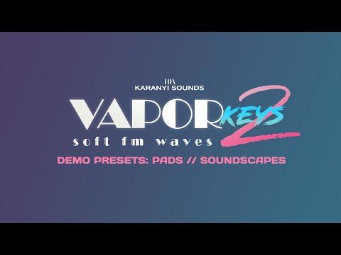 KaranyiSounds - VaporKeys 2 (Pads & Soundscape demos) [Available 25th of March]