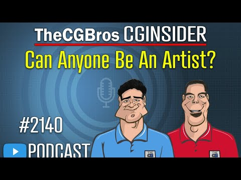 """The CGInsider Podcast #2140: """"Can Anyone Be An Artist?"""""""