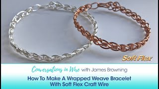 Conversations in Wire with James Browning: Make A Wrapped Weave Bracelet With Soft Flex Craft Wire