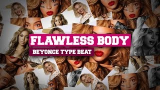 "Beyonce Type Beat  ""Flawless body"" Free Club Banger Hip Hop Instrumental 2016"