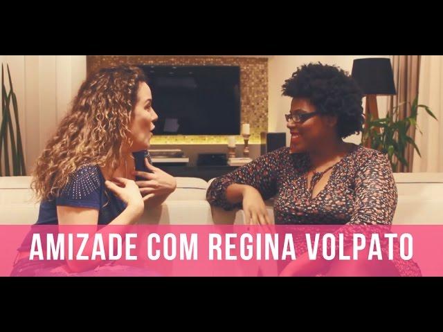 AMIZADE com REGINA VOLPATO