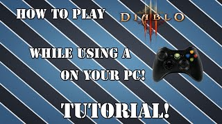 tutorial playing diablo 3 pc with an xbox controller