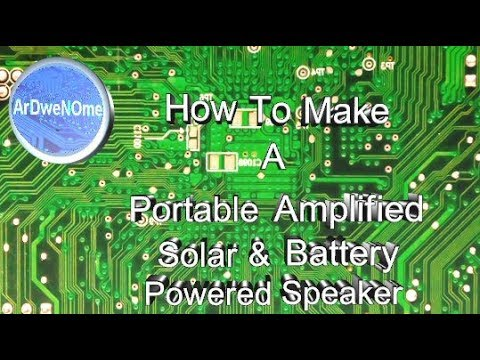How To Build A Solar & Battery Powered Portable Amplified Speaker - ArDweNOme -