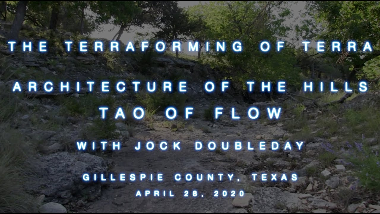 The Terraforming of Terra - Architecture of the Hills, Part 4, Tao of Flow, April 28, 2020