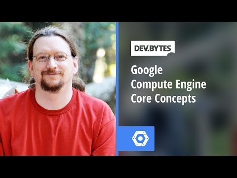 DevBytes - Google Compute Engine Core Concepts