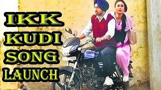 Ikk Kudi Punjabi Song - Diljit Dosanjh - Alia Bhatt In Udta Punjab - Shahid Kapoor - Amit Trvedi !!!