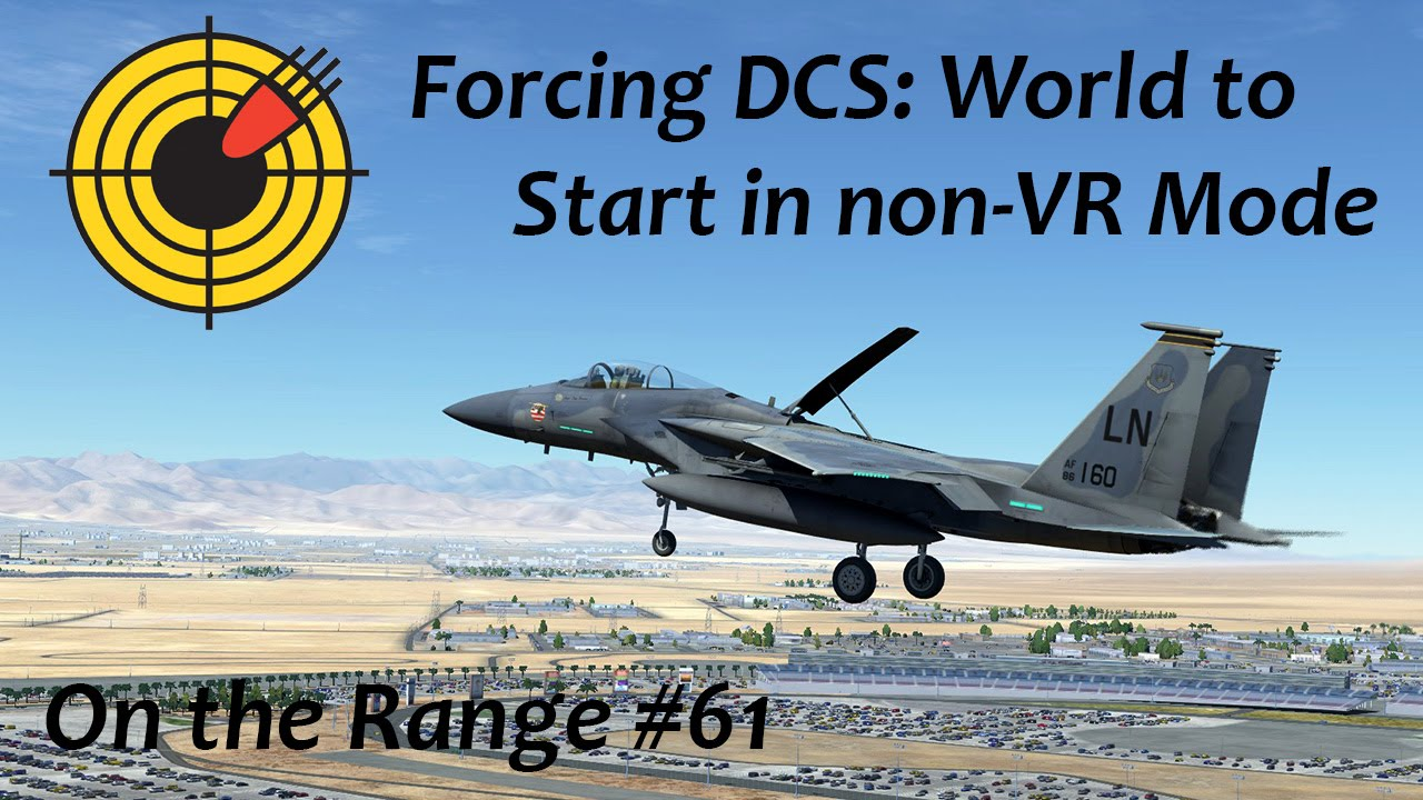 On the Range #61 - Forcing DCS: World to Start in non-VR Mode