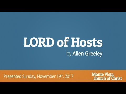 LORD of Hosts - Allen Greeley - Monte Vista church of Christ