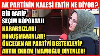 AK PARTİNİN KALESİ FATİH'DE BİR GARİP SEÇİM RÖPORTAJI! İstanbul Seçim Anketi 5. Bölüm