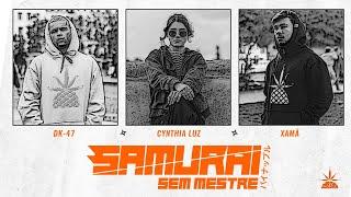 Samurai sem Mestre - Dk47   Cynthia Luz   Xamã (Prod. Slim)