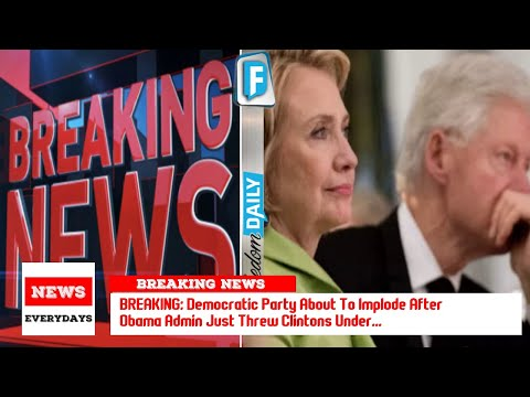 BREAKING: Democratic Party About To Implode After Obama Admin Just Threw Clintons Under...