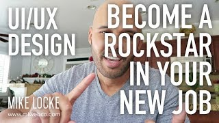 How to Become a Rockstar at Your New UI/UX Design Job/Company - Tips & Advice