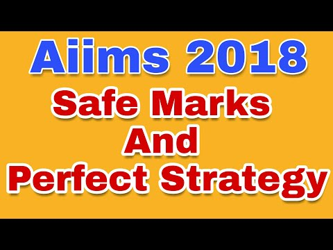 Safe Marks And Perfect Strategy For Aiims 2018