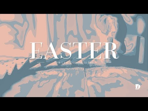 Easter Sunday: The Last Domino To Fall [Sermon]