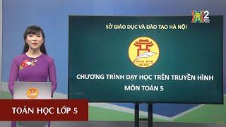 MÔN TOÁN HỌC - LỚP 5 | CỘNG SỐ ĐO THỜI GIAN | 20H30 NGÀY 21.04.2020 | HANOITV