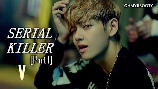 "[FF] BTS V TAEHYUNG - ""Serial Killer"" (Part 1) IMAGINE"