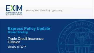 Broker Webcast – Express Policy Update | Trade Credit Insurance Division  January 10, 2017