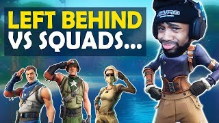 THEY LEFT ME BEHIND VS SQUADS...  (Fortnite Battle Royale)