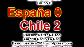 (Narracion Argentina) España 0 Chile 2 (Relato Walter Nelson) Mundial Brasil 2014 Los goles