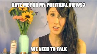 Hate me for my political views? We need to talk.