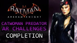 Batman: Arkham Knight – Catwoman Predator AR Challenges – Completion