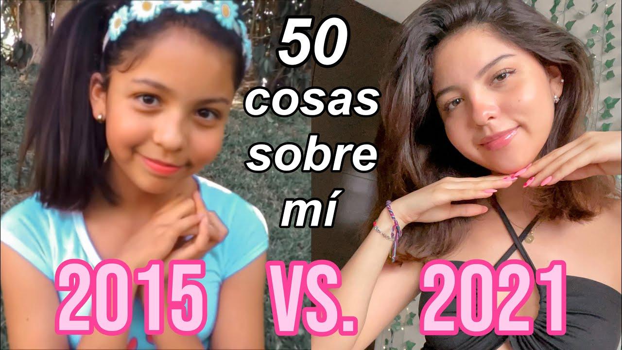 50 cosas sobre mí 2015 vs. 2021 -Nina
