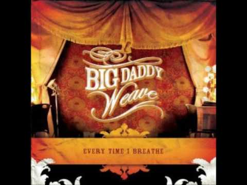 Let It Rise - Big Daddy Weave