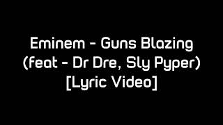Eminem - Guns Blazing (feat. Dr Dre, Sly Pyper) [Lyric Video]