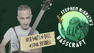 Stephen McGrath's Basscraft  | Irish Giants of Bass | Paul Bushnell