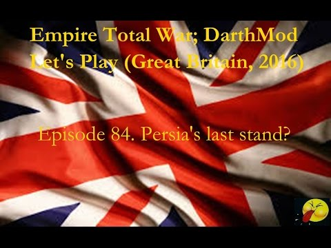 Lets Play Empire Total War (Darthmod). #84. Persia's Last Stand?