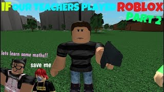 If Our Teachers Played ROBLOX - Part 2