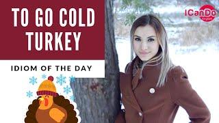 English Idiom: TO GO COLD TURKEY | English phrases