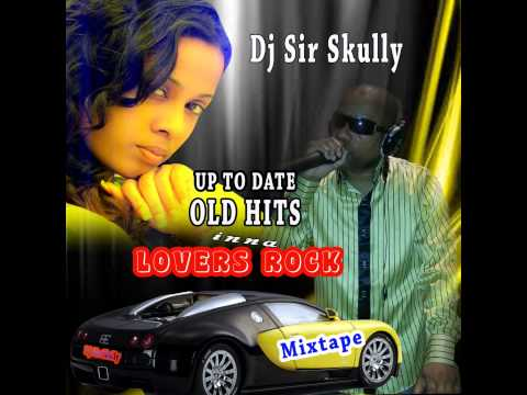 Dj Sir Skully Up To Date Old Hits In Lovers Rock Mixtape