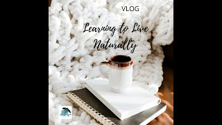 Learning to Live Naturally - VLOG