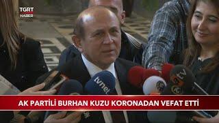 AK Partili Burhan Kuzu Koronadan Vefat Etti