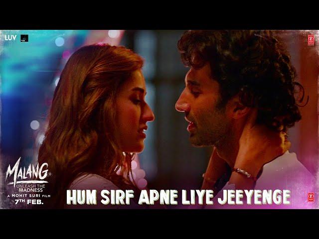 Malang- Hum Sirf Apne Liye Jeeyenge  | Aditya Roy Kapur, Disha P, Anil K, Kunal K | Ved S